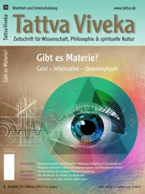 Tattva Viveka 70 – Schwerpunkt: Gibt es Materie? Geist – Information – Quantenphysik